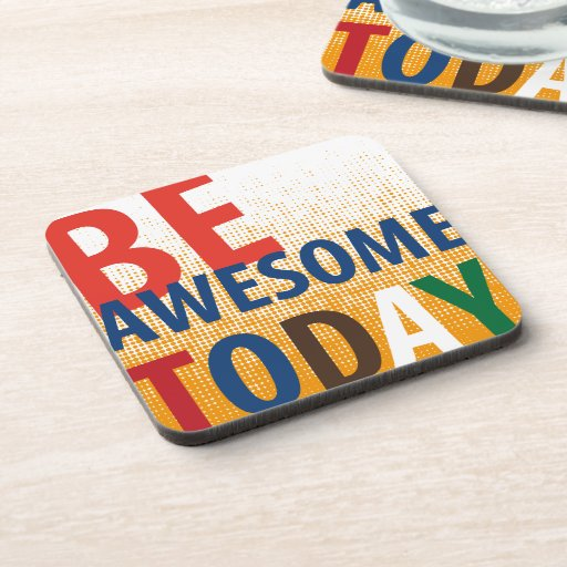 be awesome today drink coasters