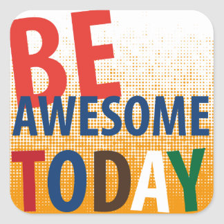 be awesome today square sticker