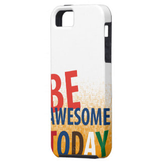 be awesome today tough iPhone 5 case