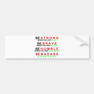 Be Badass Everyday Bumper Sticker