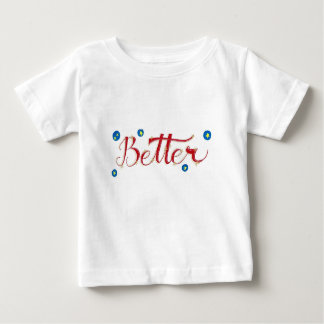 Be Better Baby T-Shirt