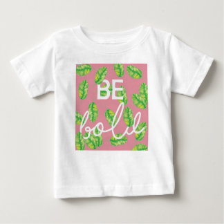 be bold baby T-Shirt