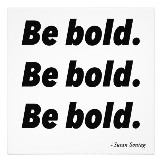 Be Bold Be Bold Be Bold Photographic Print