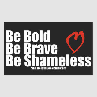 Be Bold Be Brave Be Shameless Heart Rectangular Sticker