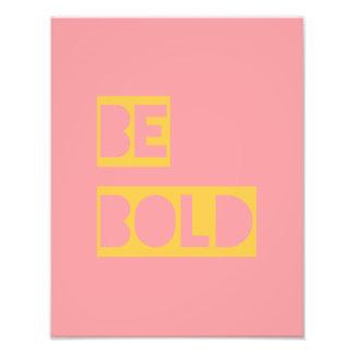 Be Bold Inspirational Motivational Gift Pink Yello Photographic Print