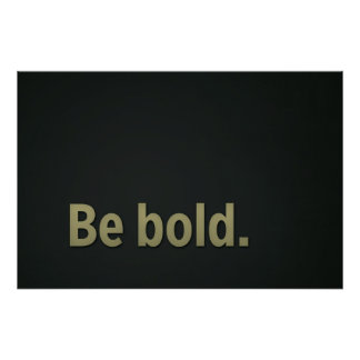 Be bold. poster