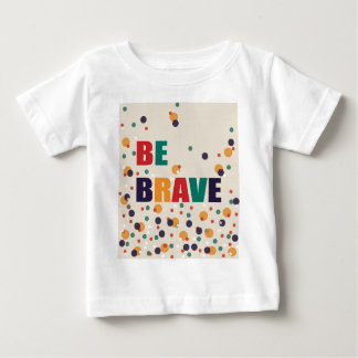 Be Brave Baby T-Shirt