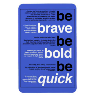 Be Brave. Be Bold. Be Quick. Motivational Quotes Magnet