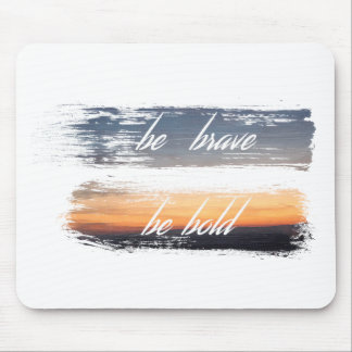 Be Brave / Be Bold Mouse Pad