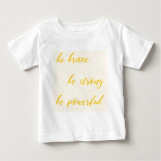be brave be strong be powerful baby T-Shirt