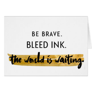 Be brave. Bleed ink. Card