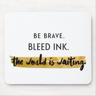 Be brave. Bleed ink. Mouse Pad