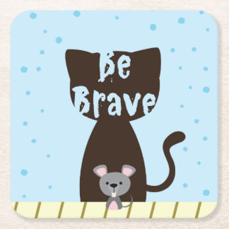 Be Brave Cat and Cute Mouse Square Paper Coaster