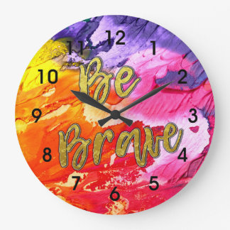 Be Brave Colorful Abstract Clock