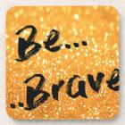 Be Brave - gold Coaster