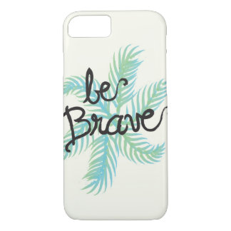 Be Brave iPhone 7 Case