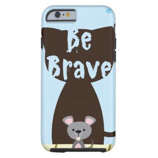 Be Brave Little Mouse Tough iPhone 6 Case