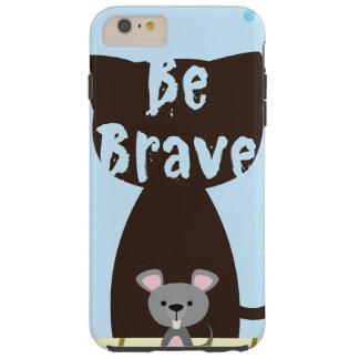 Be Brave Little Mouse Tough iPhone 6 Plus Case