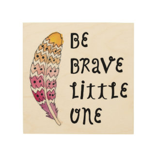 Be Brave Little One Wood Wall Art 8x8 Sign Wood Canvases