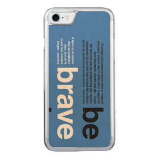Be Brave. Motivational Quotes for Entrepreneurs Carved iPhone 7 Case