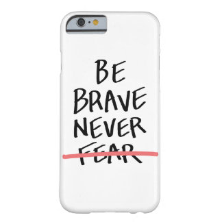 Be Brave Never Fear Barely There iPhone 6 Case