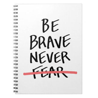 Be Brave Never Fear Notebooks