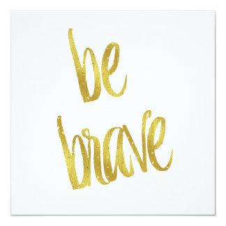 Be Brave Quote Faux Gold Foil Sparkle Design 13 Cm X 13 Cm Square Invitation Card