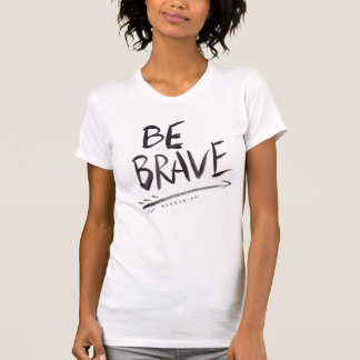 BE BRAVE Quote T-Shirt