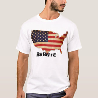 Be Brave! T-Shirt
