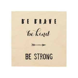 Be Brave Wood Sign Wood Canvas