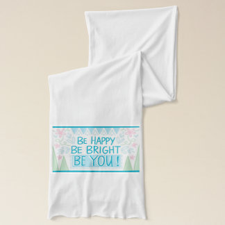 Be Bright, Be Happy, Be You, Inspiration Scarf
