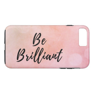Be Brilliant Motivational Inspirational Quote iPhone 7 Plus Case