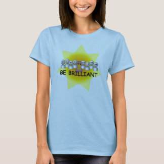 Be brilliant T-Shirt