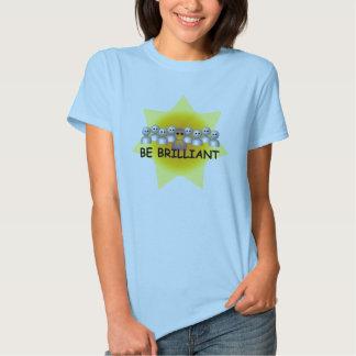 Be brilliant tshirt