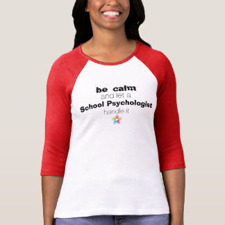 """Be Calm and Let a School Psych Handle It"" Tee"