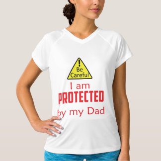 Be careful - I am protected by my dad Shirts