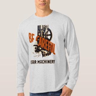 Be Careful Near Machinery T-Shirt