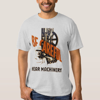 Be Careful Near Machinery T-shirts