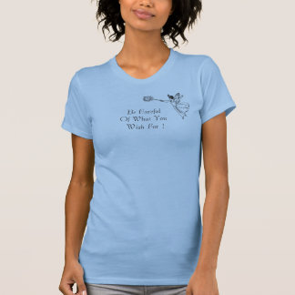 Be Careful Of What You Wish For !T-Shirt T-Shirt