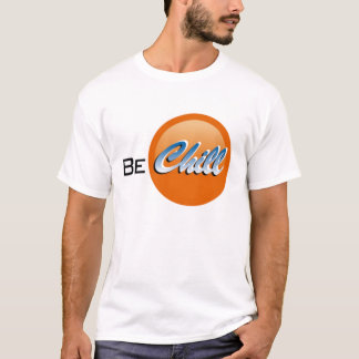 Be Chill T-Shirt