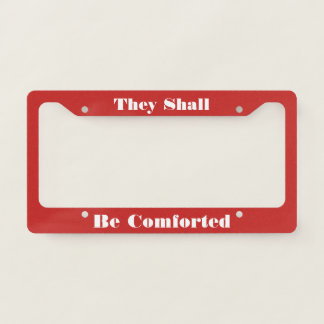 Be Comforted Licence Plate Frame