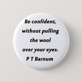 Be Confident - P T Barnum 6 Cm Round Badge