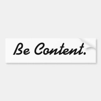 """""""Be Content"""" Bumper Sticker Car Bumper Sticker"""