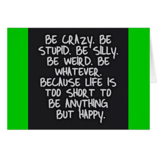 BE CRAZY STUPID SILLY LIFE SHORT FUNNY HUMOR MOTIV CARD