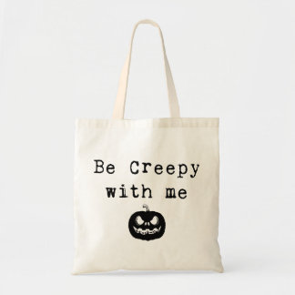Be Creepy With Me | Halloween Tote Bag | Candy Bag