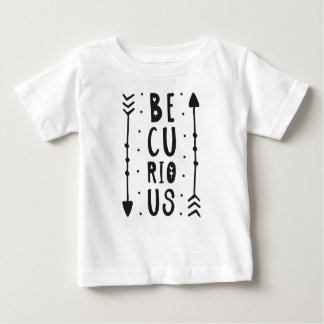 Be Curious Baby T-Shirt