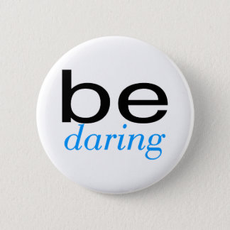 Be Daring Lt Blue 6 Cm Round Badge