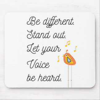 Be Different,Stand Out, Let Your Voice Be Heard Mouse Pad