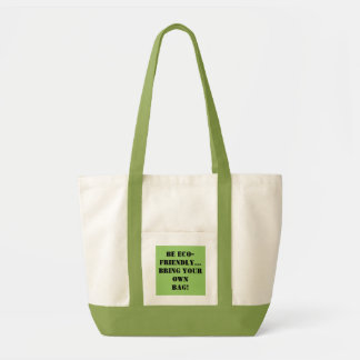 Be eco-friendly...Bring your Ownbag! Impulse Tote Bag