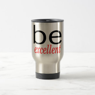 Be Excellent Mugs